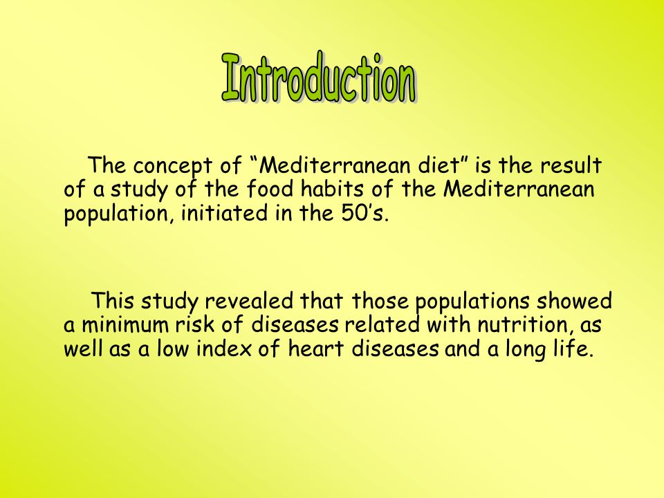 Introduction The concept of Mediterranean diet is the result of a study of the food habits of the Mediterranean population, initiated in the 50's.