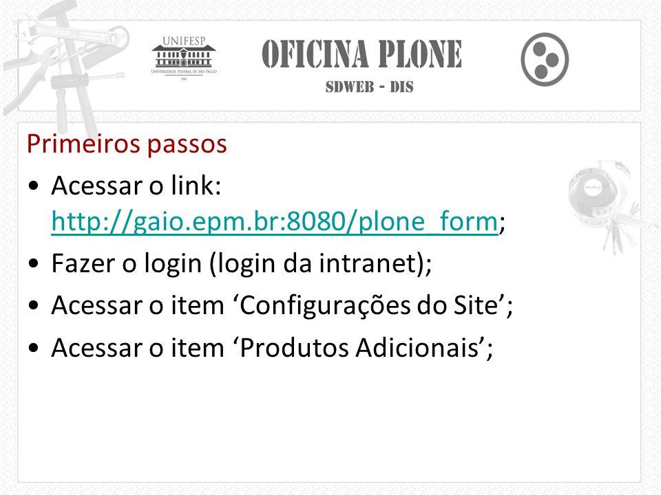 Primeiros passos Acessar o link: http://gaio.epm.br:8080/plone_form; Fazer o login (login da intranet);