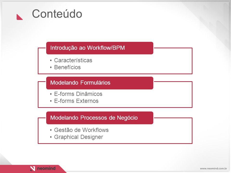 Conteúdo Características Benefícios Introdução ao Workflow/BPM