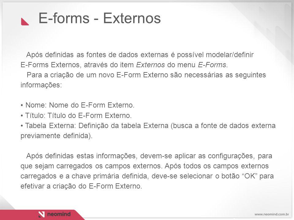 E-forms - Externos Após definidas as fontes de dados externas é possível modelar/definir.