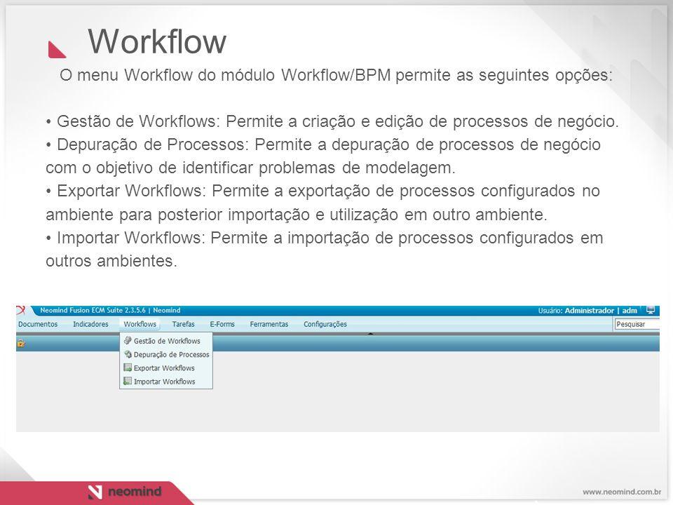 Workflow O menu Workflow do módulo Workflow/BPM permite as seguintes opções: