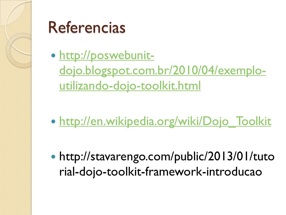 Referencias http://poswebunit- dojo.blogspot.com.br/2010/04/exemplo- utilizando-dojo-toolkit.html. http://en.wikipedia.org/wiki/Dojo_Toolkit.
