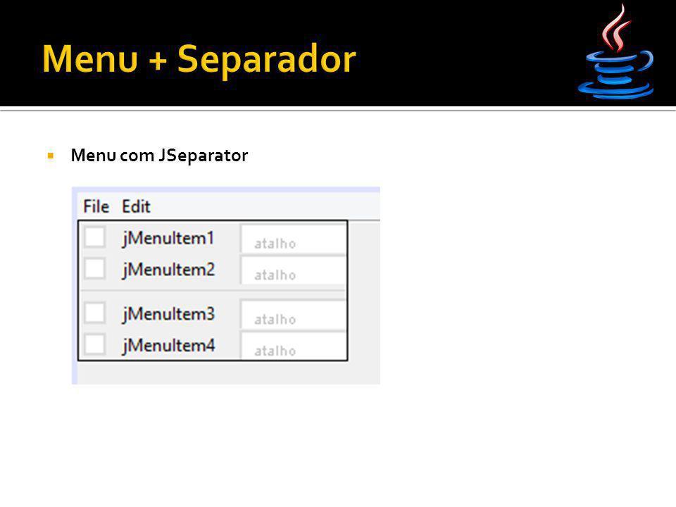 Menu + Separador Menu com JSeparator
