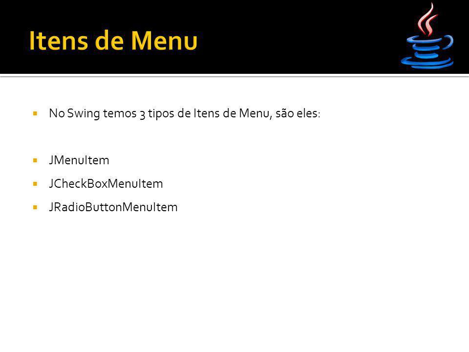 Itens de Menu No Swing temos 3 tipos de Itens de Menu, são eles: