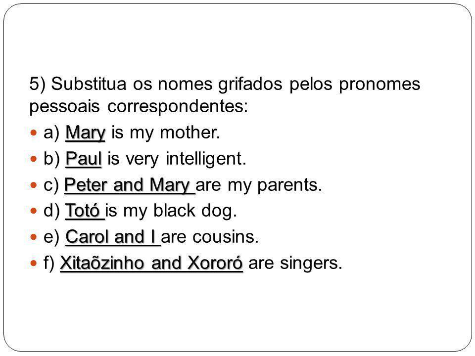 5) Substitua os nomes grifados pelos pronomes pessoais correspondentes: