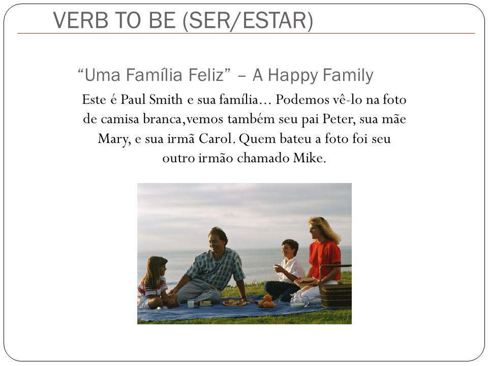 VERB TO BE (SER/ESTAR) Uma Família Feliz – A Happy Family