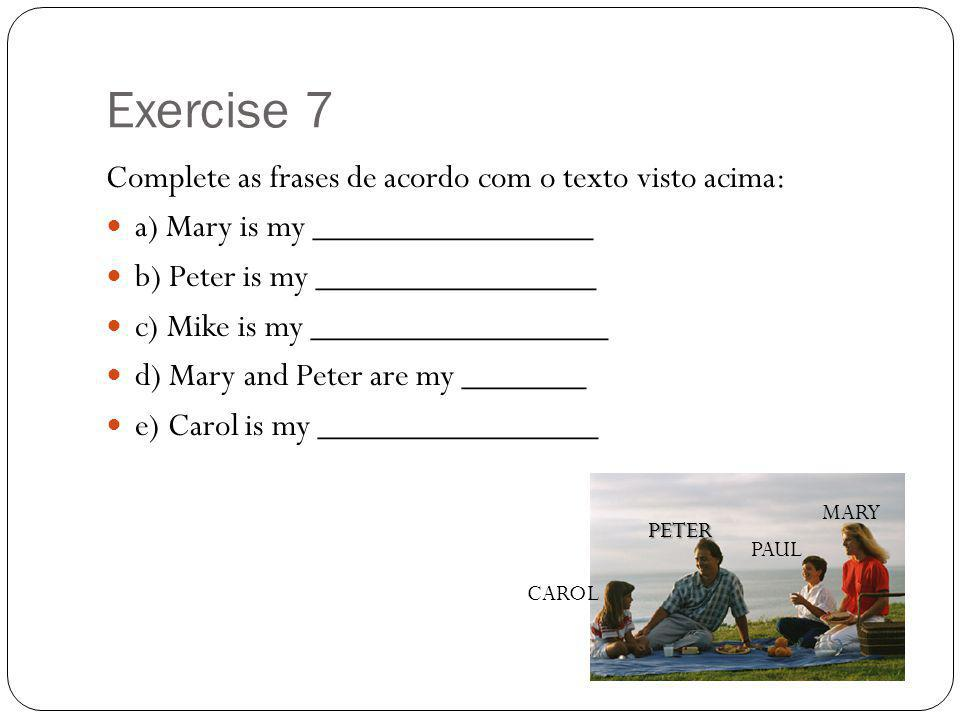 Exercise 7 Complete as frases de acordo com o texto visto acima: