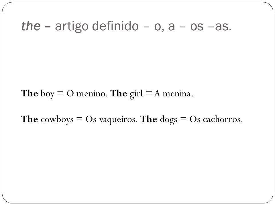 the – artigo definido – o, a – os –as.