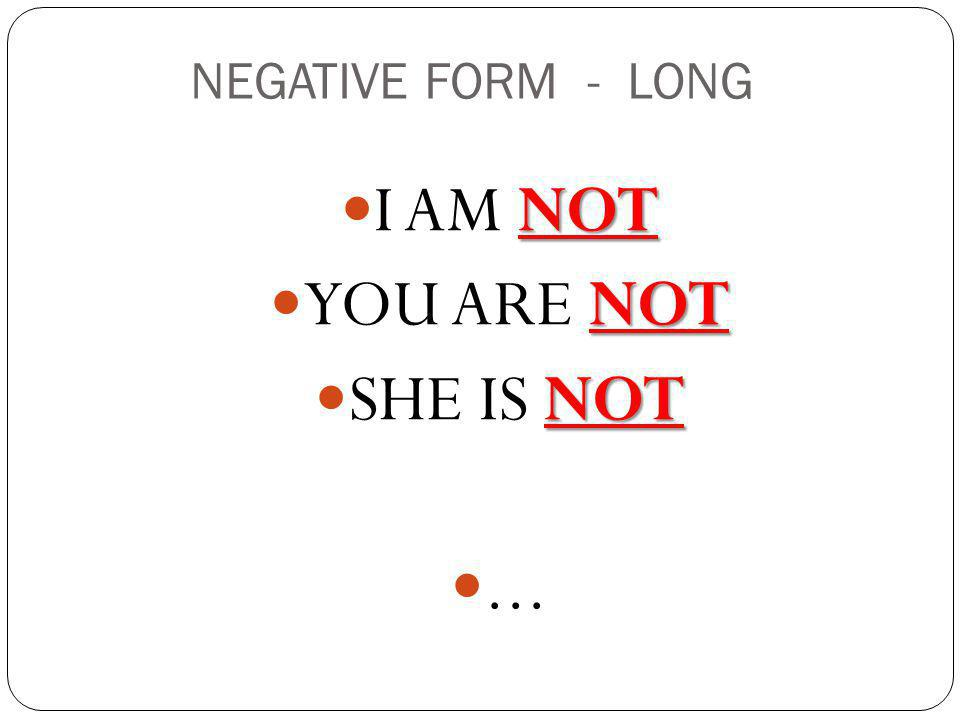 NEGATIVE FORM - LONG I AM NOT YOU ARE NOT SHE IS NOT ...