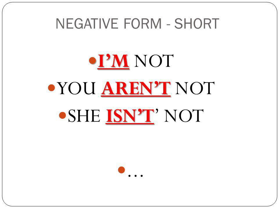 NEGATIVE FORM - SHORT I'M NOT YOU AREN'T NOT SHE ISN'T' NOT ...