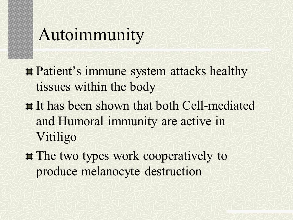Autoimmunity Patient's immune system attacks healthy tissues within the body.