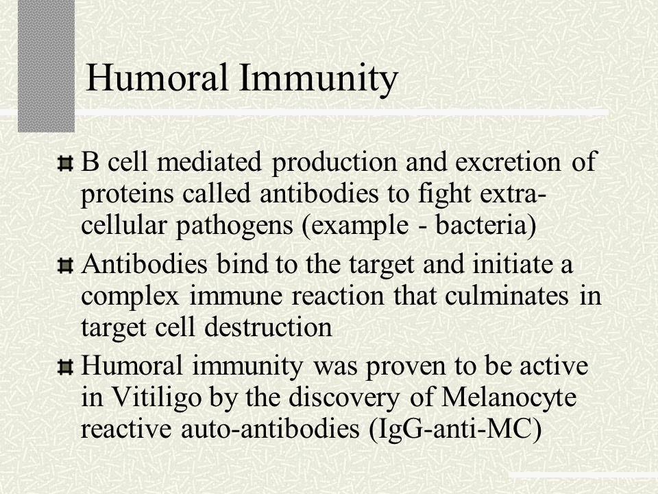 Humoral Immunity B cell mediated production and excretion of proteins called antibodies to fight extra-cellular pathogens (example - bacteria)