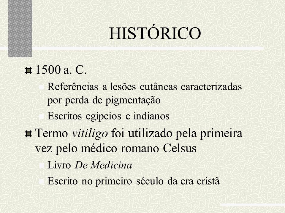 HISTÓRICO 1500 a. C. Referências a lesões cutâneas caracterizadas por perda de pigmentação. Escritos egípcios e indianos.