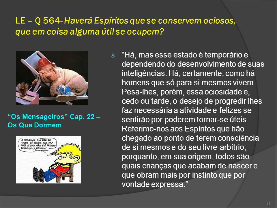 LE – Q 564- Haverá Espíritos que se conservem ociosos, que em coisa alguma útil se ocupem