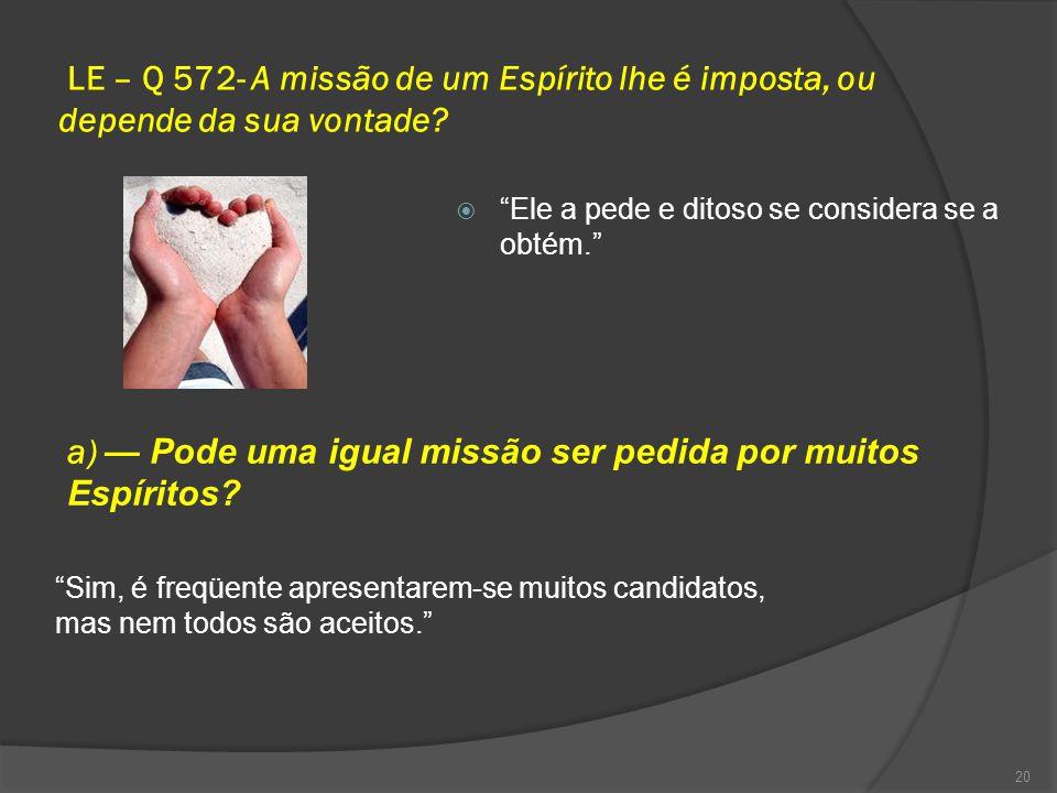 a) — Pode uma igual missão ser pedida por muitos Espíritos
