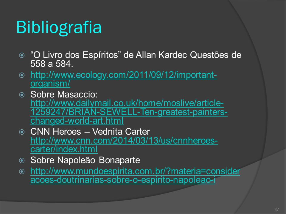Bibliografia O Livro dos Espíritos de Allan Kardec Questões de 558 a 584. http://www.ecology.com/2011/09/12/important-organism/