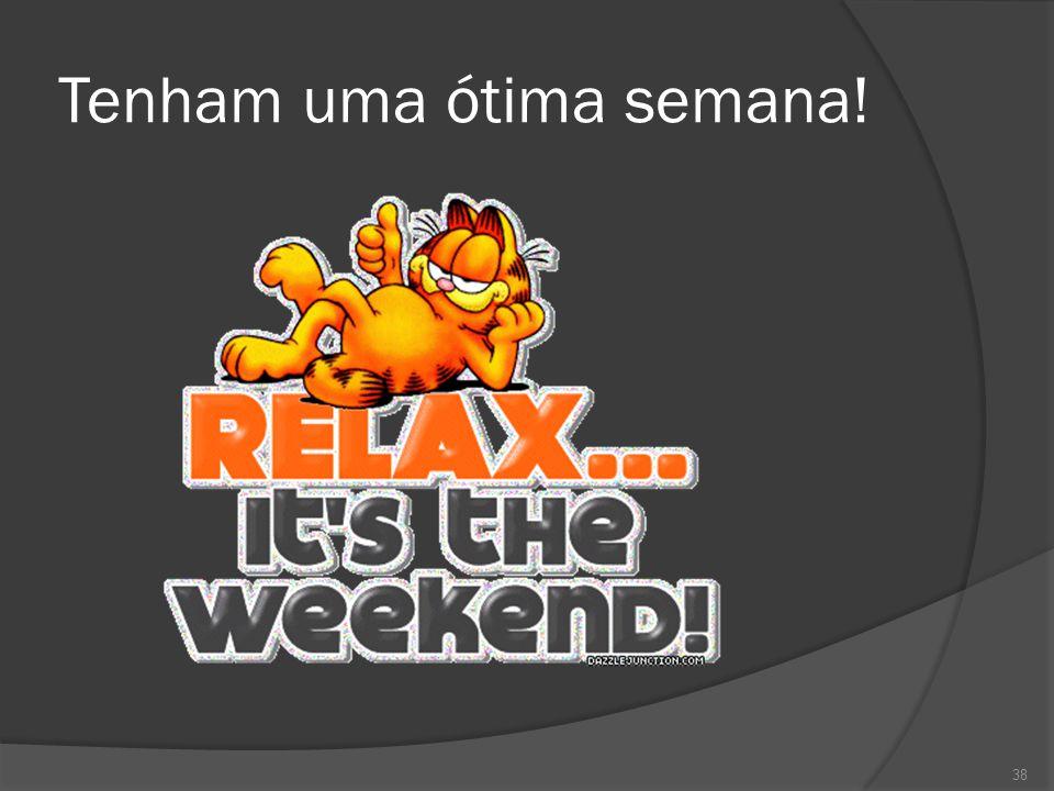Tenham uma ótima semana!