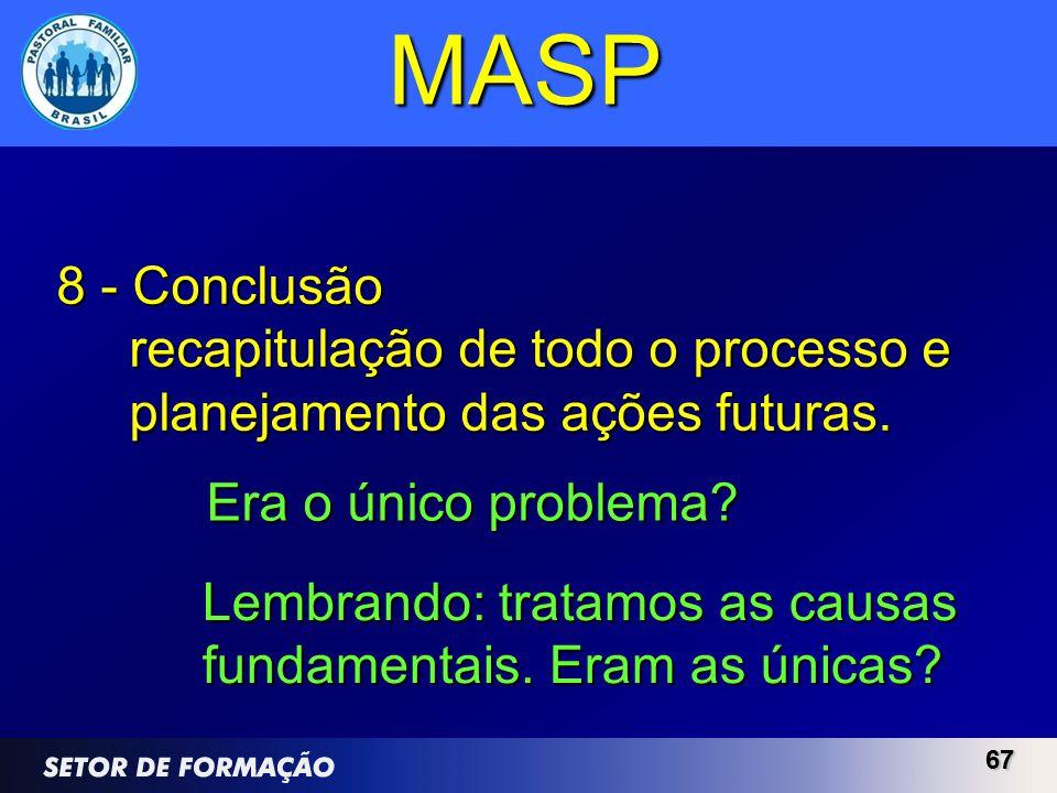 MASP 8 - Conclusão. recapitulação de todo o processo e planejamento das ações futuras. Era o único problema