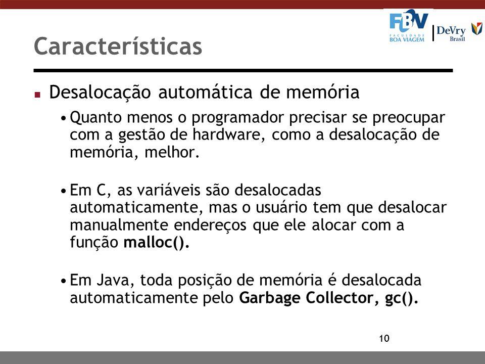 Características Desalocação automática de memória