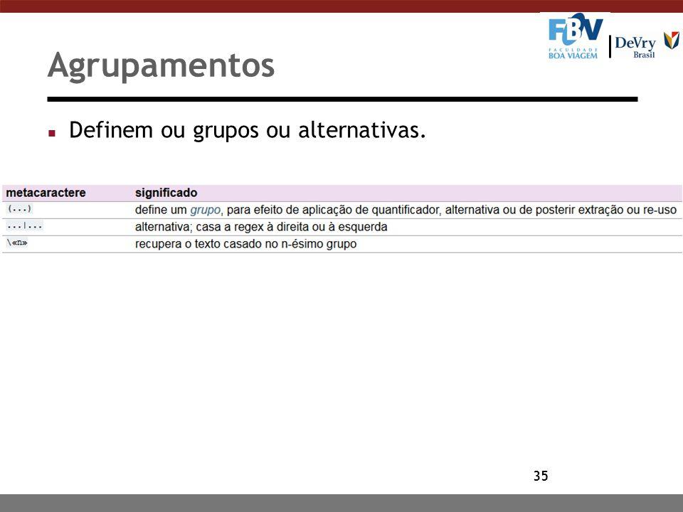 Agrupamentos Definem ou grupos ou alternativas.