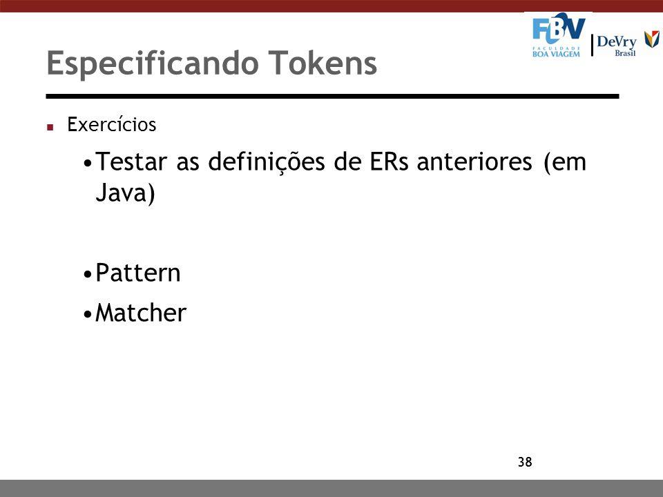 Especificando Tokens Testar as definições de ERs anteriores (em Java)