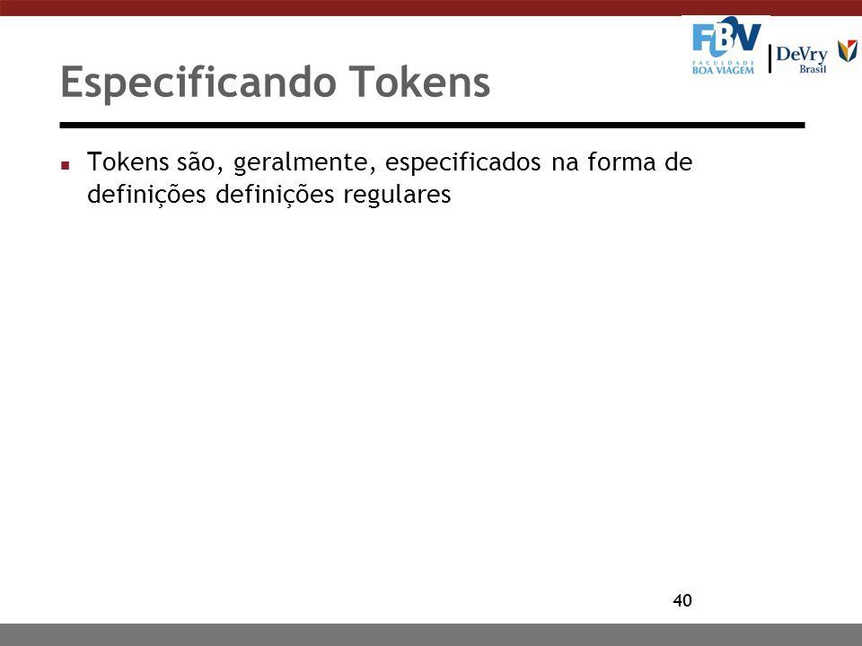 Especificando Tokens Tokens são, geralmente, especificados na forma de definições definições regulares.