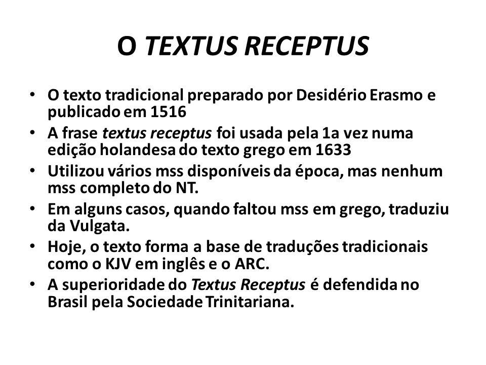 O TEXTUS RECEPTUS O texto tradicional preparado por Desidério Erasmo e publicado em 1516.