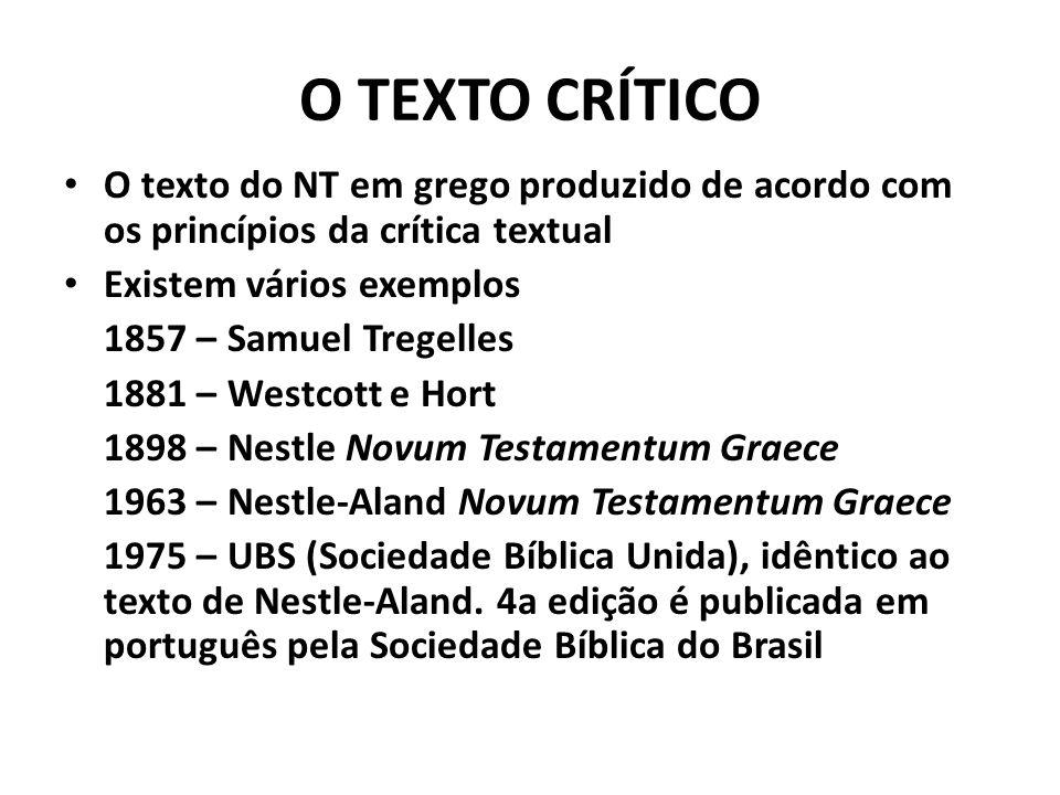 O TEXTO CRÍTICO O texto do NT em grego produzido de acordo com os princípios da crítica textual. Existem vários exemplos.