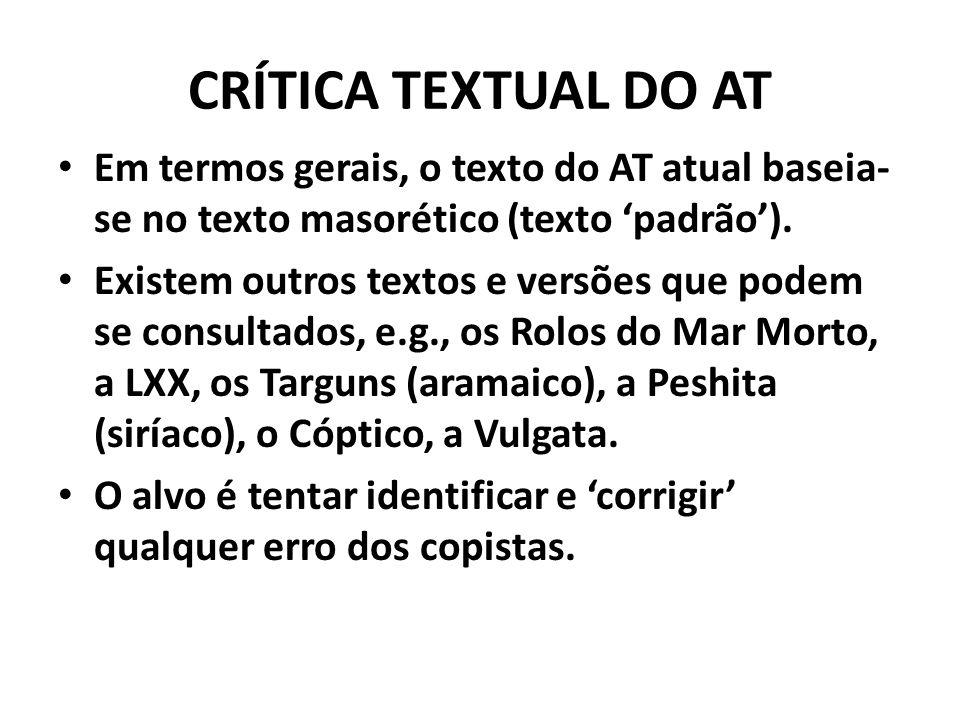 CRÍTICA TEXTUAL DO AT Em termos gerais, o texto do AT atual baseia-se no texto masorético (texto 'padrão').