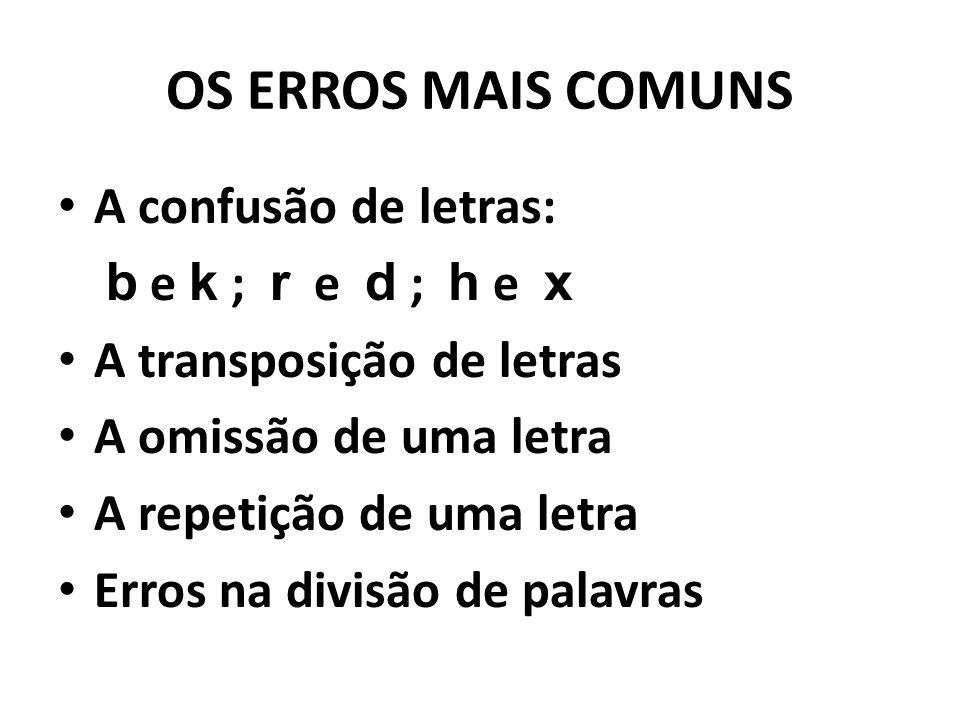 OS ERROS MAIS COMUNS A confusão de letras: b e k ; r e d ; h e x