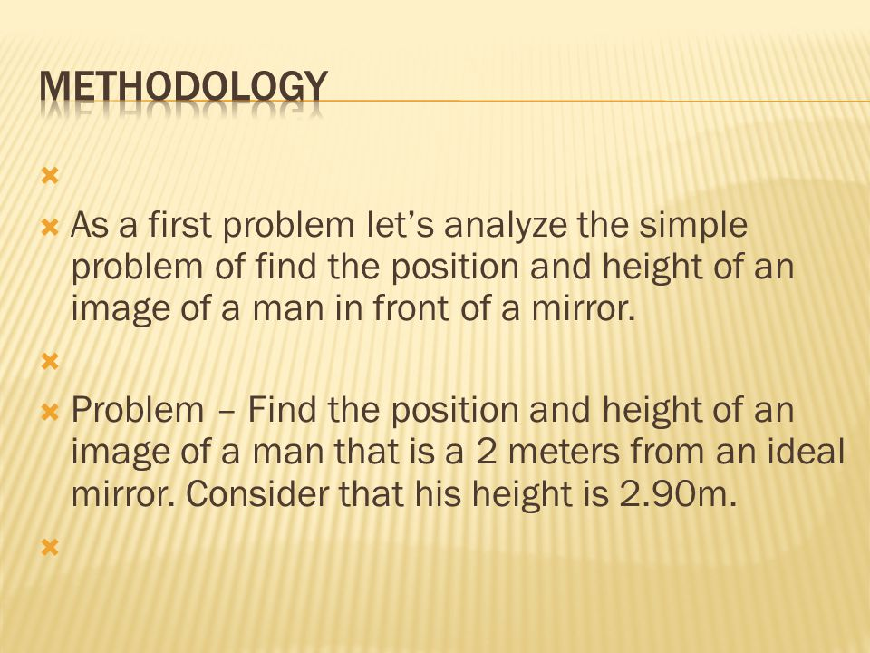 Methodology As a first problem let's analyze the simple problem of find the position and height of an image of a man in front of a mirror.