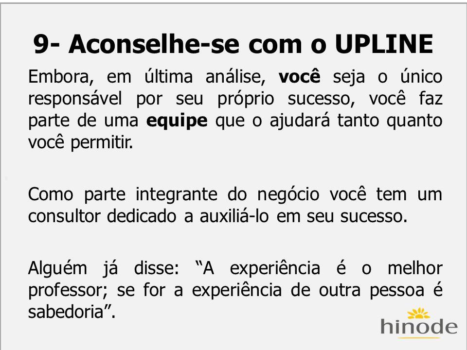 9- Aconselhe-se com o UPLINE
