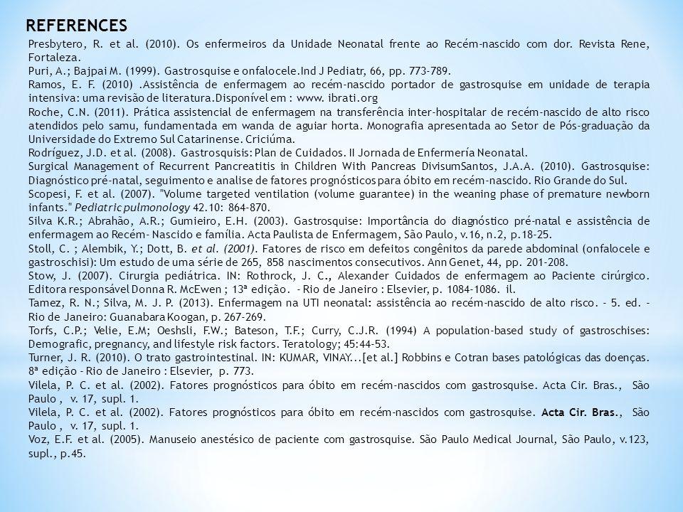 REFERENCES Presbytero, R. et al. (2010). Os enfermeiros da Unidade Neonatal frente ao Recém-nascido com dor. Revista Rene, Fortaleza.