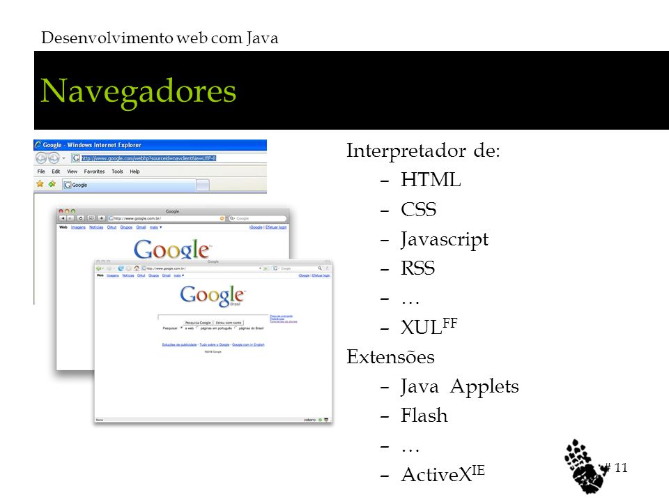 Navegadores Interpretador de: HTML CSS Javascript RSS … XULFF