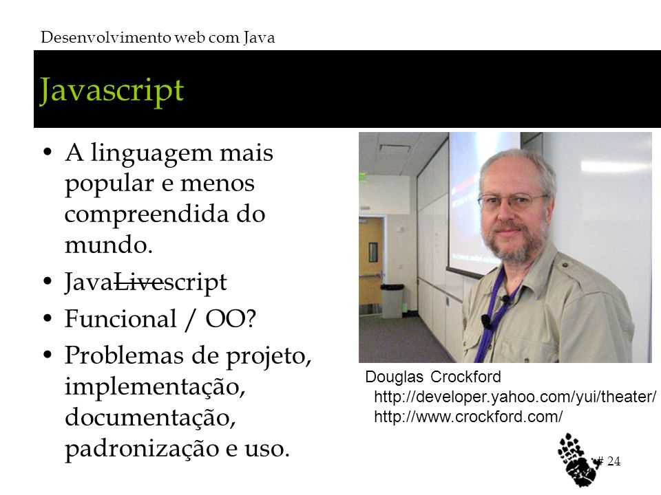 Javascript A linguagem mais popular e menos compreendida do mundo.
