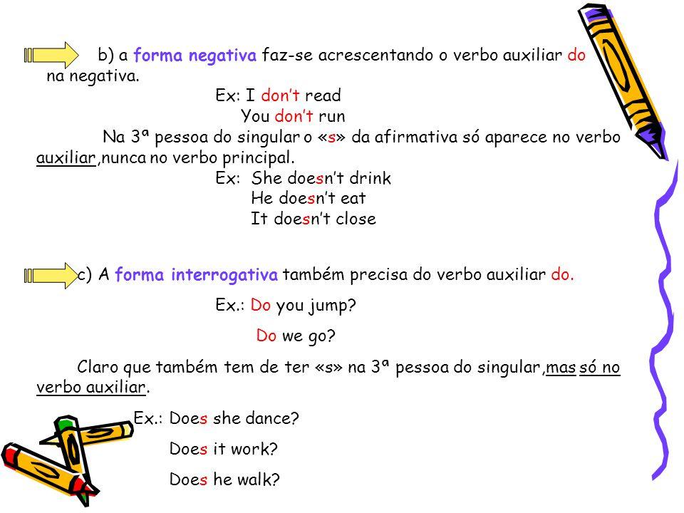 b) a forma negativa faz-se acrescentando o verbo auxiliar do