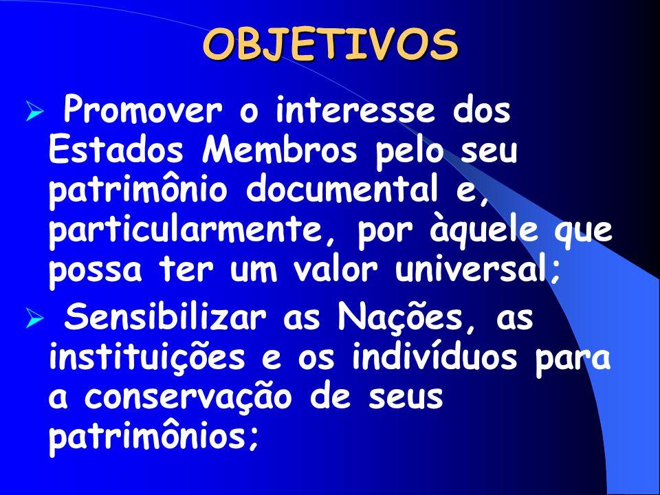 OBJETIVOS Promover o interesse dos Estados Membros pelo seu patrimônio documental e, particularmente, por àquele que possa ter um valor universal;