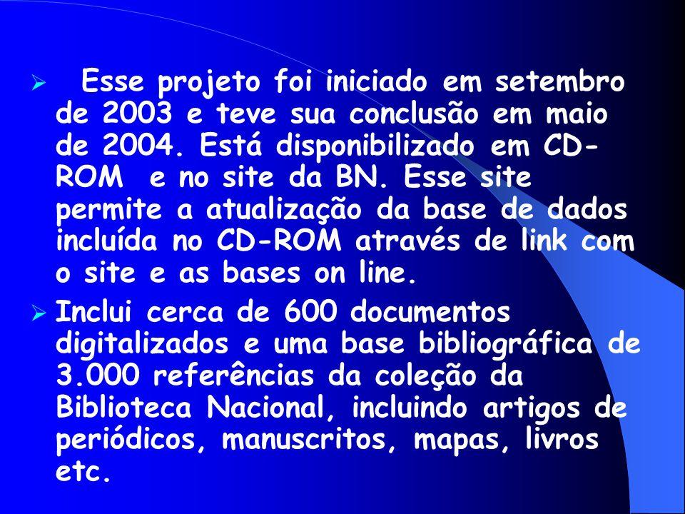Esse projeto foi iniciado em setembro de 2003 e teve sua conclusão em maio de 2004. Está disponibilizado em CD-ROM e no site da BN. Esse site permite a atualização da base de dados incluída no CD-ROM através de link com o site e as bases on line.