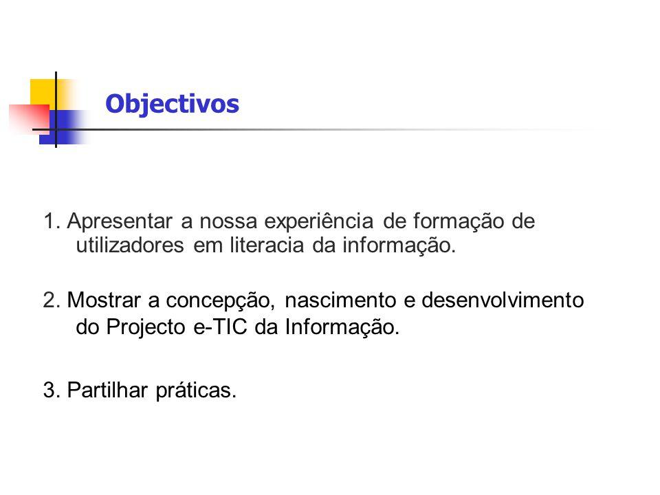 Objectivos 1. Apresentar a nossa experiência de formação de utilizadores em literacia da informação.