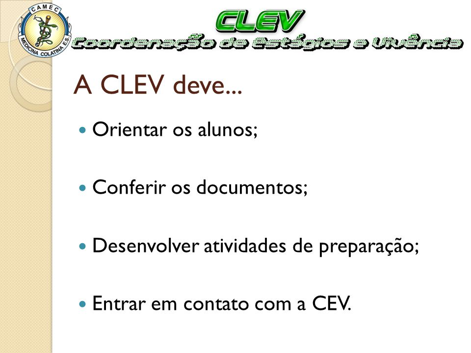 A CLEV deve... Orientar os alunos; Conferir os documentos;