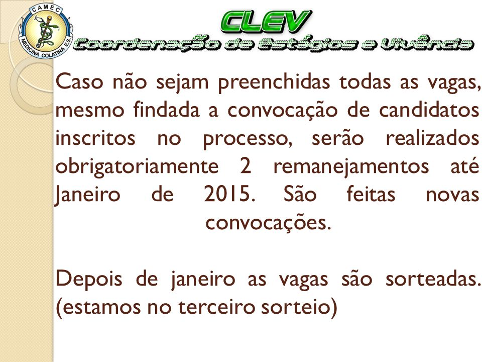 Caso não sejam preenchidas todas as vagas, mesmo findada a convocação de candidatos inscritos no processo, serão realizados obrigatoriamente 2 remanejamentos até Janeiro de 2015.