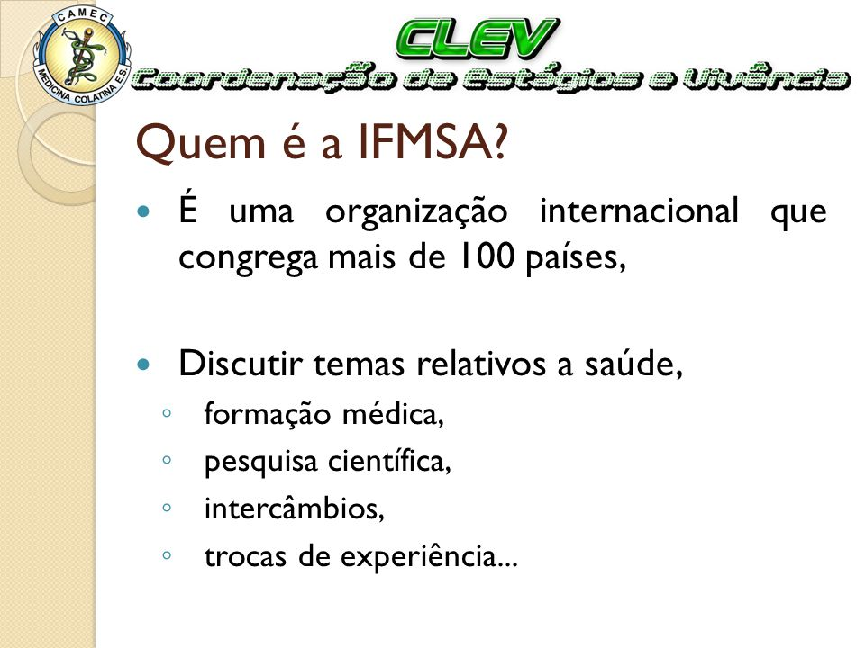 Quem é a IFMSA É uma organização internacional que congrega mais de 100 países, Discutir temas relativos a saúde,