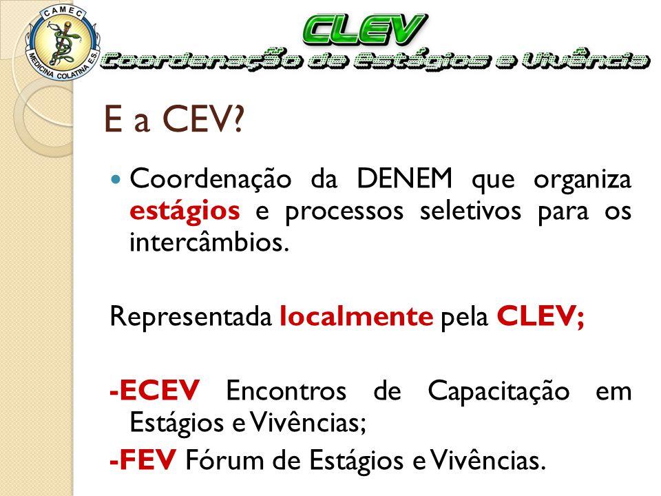 E a CEV Coordenação da DENEM que organiza estágios e processos seletivos para os intercâmbios. Representada localmente pela CLEV;