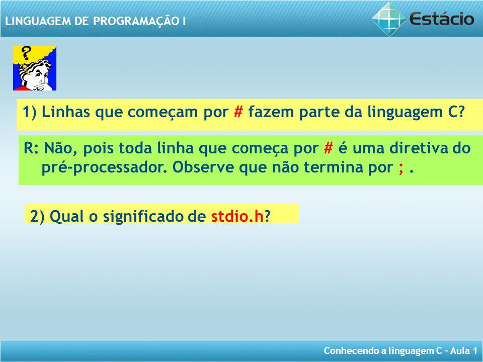 1) Linhas que começam por # fazem parte da linguagem C