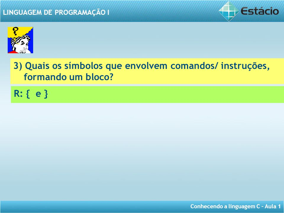 3) Quais os símbolos que envolvem comandos/ instruções, formando um bloco