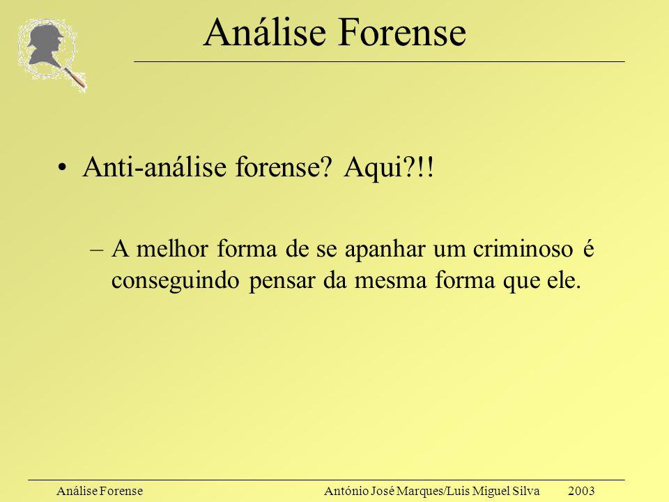 Análise Forense Anti-análise forense Aqui !!