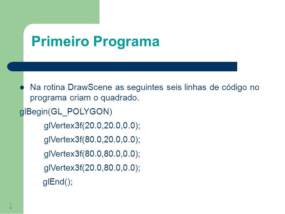 Primeiro Programa Na rotina DrawScene as seguintes seis linhas de código no programa criam o quadrado.