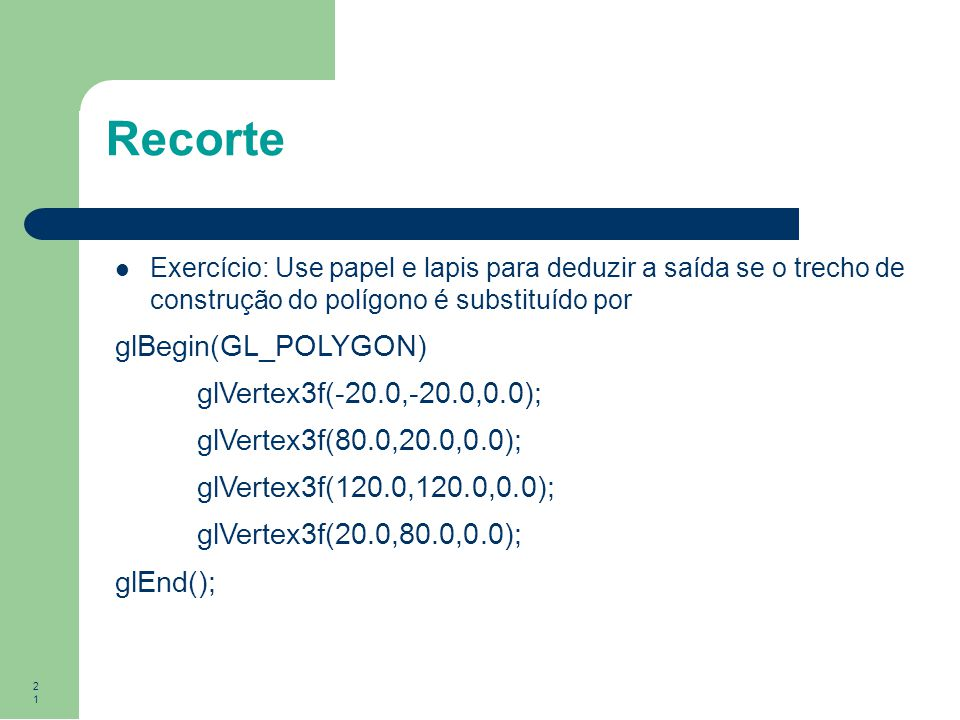 Recorte glBegin(GL_POLYGON) glVertex3f(-20.0,-20.0,0.0);