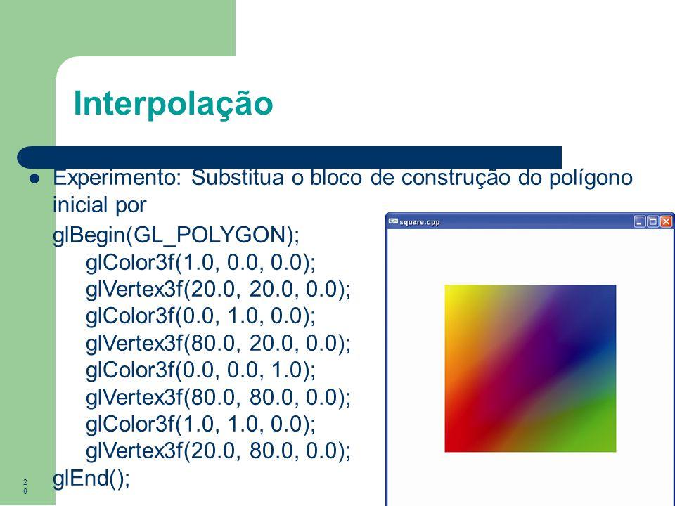 Interpolação Experimento: Substitua o bloco de construção do polígono inicial por. glBegin(GL_POLYGON);