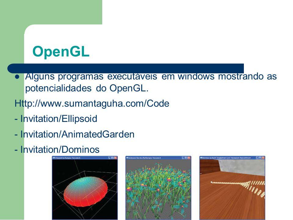 OpenGL Alguns programas executáveis em windows mostrando as potencialidades do OpenGL. Http://www.sumantaguha.com/Code.